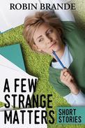 A Few Strange Matters: Short Stories