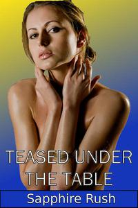 Teased Under The Table (erotic public cocktease)
