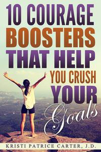 10 Courage Boosters that Help You Crush Your Goals