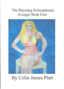The Rhyming Schizophrenic Avenger Book Four