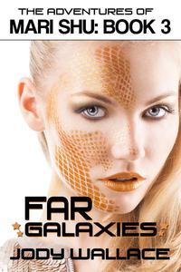 Far Galaxies: The Adventures of Mari Shu, Vol 3
