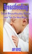 Breastfeeding: Great Breastfeeding Advice and Tips for New Moms