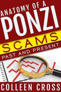 Anatomy of a Ponzi, Scams Past and Present