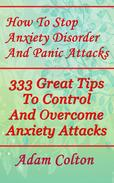 How To Stop Anxiety Disorder And Panic Attacks: 333 Great Tips To Control And Overcome Anxiety Attacks
