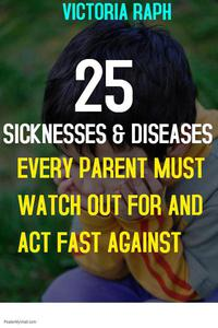 25 Sicknesses and Diseases Every Parent Must Watch out for and act Fast Against