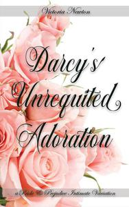 Darcy's Unrequited Adoration: A Pride and Prejudice Sensual Intimate