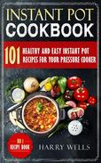 Instant Pot Cookbook: 101 Healthy and Easy Instant Pot Recipes For Your Pressure Cooker