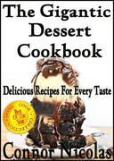 The Gigantic Dessert Cookbook: Delicious Recipes For Every Taste