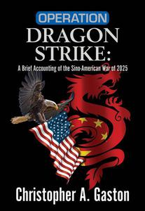 Operation Dragon Strike: A Brief Accounting of the Sino-American War of 2025