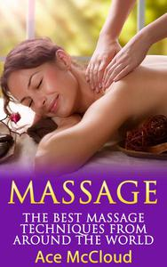 Massage: The Best Massage Techniques From Around The World