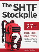 The Shtf Stockpile: 27+ Bug Out Bag Items for Long-Term Survival Living