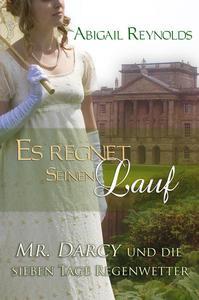 Es regnet seinen Lauf: Mr. Darcy und die sieben Tage Regenwetter
