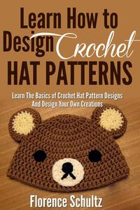Learn How To Design Crochet Hat Patterns. Learn The Basics of Crochet Hat Pattern Designs and Design Your Own Creations.