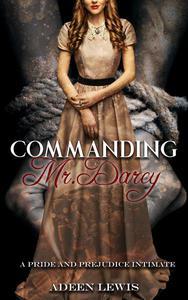 Commanding Mr. Darcy: A Pride and Prejudice Sensually Intimate Novella
