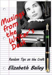 Musings from the Writer's Desk: Random Tips on the Craft