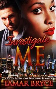 Investigate Me: A BWWM Interracial Billionaire Romance