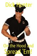 On the Hood and Spread 'Em (Gay Police BDSM Erotica)