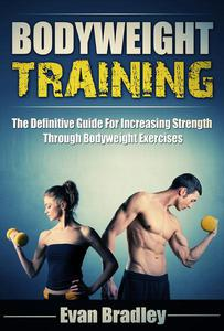 Bodyweight Training: The Definitive Guide For Increasing Strength Through Bodyweight Exercises