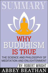 Summary of Why Buddhism is True: The Science and Philosophy of Meditation and Enlightenment by Robert Wright