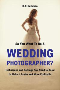 So You Want To Be A Wedding Photographer?