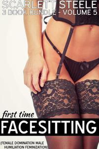 First Time Facesitting  - (Female Domination, Male Humiliation, Feminization) - Volume 5 - 3 Book Bundle