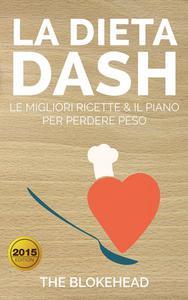 La Dieta DASH: Le Migliori Ricette & il Piano per Perdere Peso