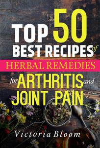 Top 50 Best Recipes of Herbal Remedies for Arthritis and Joint Pain