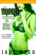 A Vampire Bent Me Over #1: Licked in the Library