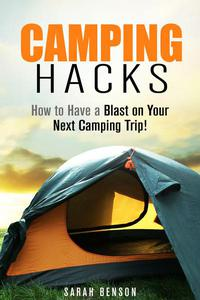 Camping Hacks: How to Have a Blast on Your Next Camping Trip!