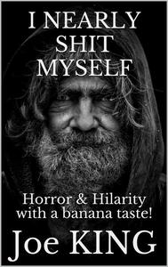 I Nearly Shit Myself 1. Horror & Hilarity with a Banana Taste!