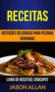 Receitas: Refeições Deliciosas para Pessoas Ocupadas (Livro de receitas: Crockpot)