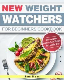 New Weight Watchers for Beginners Cookbook: The complete guide to Lose Weight the Healthy Way