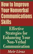 How to Improve Your Nonverbal Communications Skills: Effective Strategies for Enhancing Your Non-Verbal Communication