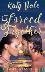 Forced Together, A Daddy's Best Friend Short Story