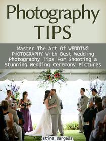 Photography Tips: Master the Art of Wedding Photography With Best Wedding Photography Tips for Shooting a Stunning Wedding Ceremony Photos
