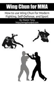 Wing Chun for MMA: How to Use Wing Chun for Modern Fighting, Self-Defense, and Sport