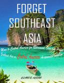 Forget Southeast Asia - Move to Central America for Retirement, Fun and Profit