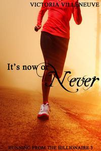 It's Now or Never (Running from the Billionaire 3)