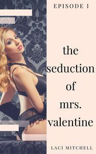 The Seduction of Mrs. Valentine: Episode 1