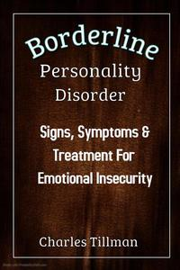 Borderline Personality Disorder - Signs, Symptoms, and Treatment for Emotional Insecurity