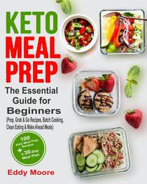 Keto Meal Prep: The Essential Guide for Beginners with 100 Keto Meal Prep Recipes and a 30-Day Meal Plan (Prep, Grab & Go Recipes, Batch Cooking, Clean Eating & Make Ahead Meals)