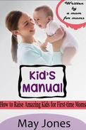 Kid's manual - How to Raise Amazing Kids for First-time Moms
