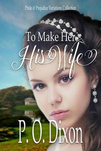 To Make Her His Wife: Pride and Prejudice Variations Collection