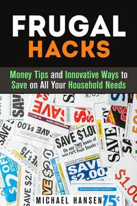 Frugal Hacks: Money Tips and Innovative Ways to Save on All Your Household Needs