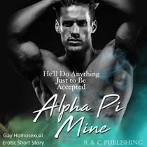 Alpha Pi Mine: He'll Do Anything Just to be Accepted - Gay Homosexual Erotic Short Story