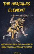 The Hercules Element: Life Lessons from the 12 Labors to earn your place among the Stars