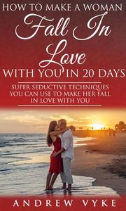 How to Make a Woman Fall in Love With You in 20 Days