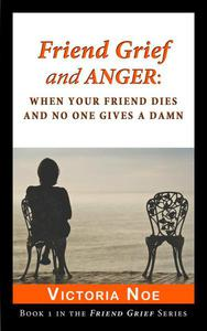 Friend Grief and Anger: When Your Friend Dies and No One Gives a Damn