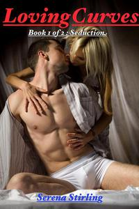 Loving Curves, Book 1 of 2 : Seduction (BBW Erotic Romance)