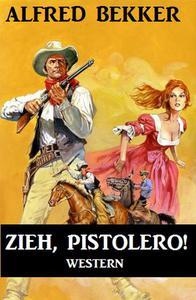 Alfred Bekker Western: Zieh, Pistolero!